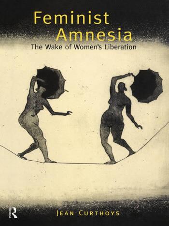 Feminist Amnesia The Wake of Women's Liberation book cover