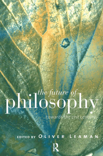 The Future of Philosophy Towards the Twenty First Century book cover