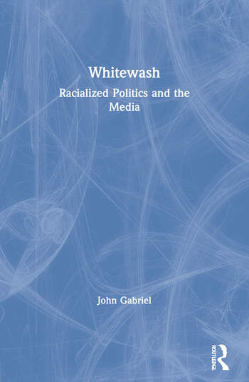 Whitewash Racialized Politics and the Media book cover