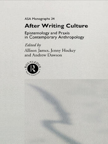 After Writing Culture Epistemology and Praxis in Contemporary Anthropology book cover