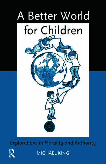 A Better World for Children? Explorations in Morality and Authority book cover