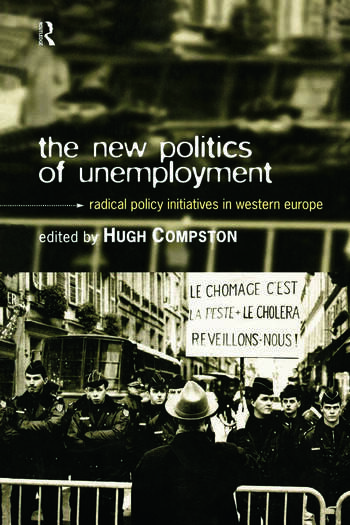 The New Politics of Unemployment Radical Policy Initiatives in Western Europe book cover