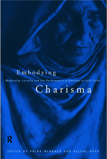 Embodying Charisma Modernity, Locality and the Performance of Emotion in Sufi Cults book cover