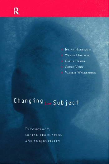 Changing the Subject Psychology, Social Regulation and Subjectivity book cover