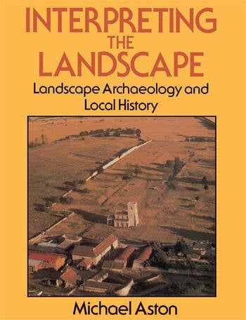Interpreting the Landscape Landscape Archaeology and Local History book cover