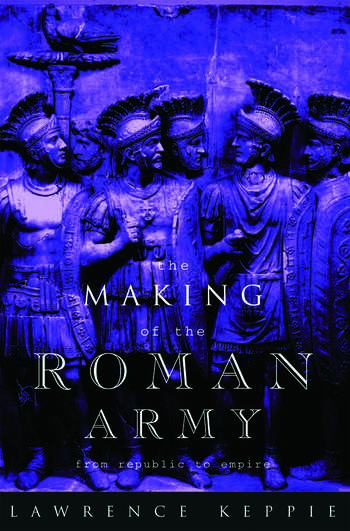 The Making of the Roman Army From Republic to Empire book cover