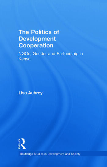 The Politics of Development Co-operation NGOs, Gender and Partnership in Kenya book cover