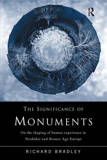 The Significance of Monuments On the Shaping of Human Experience in Neolithic and Bronze Age Europe book cover