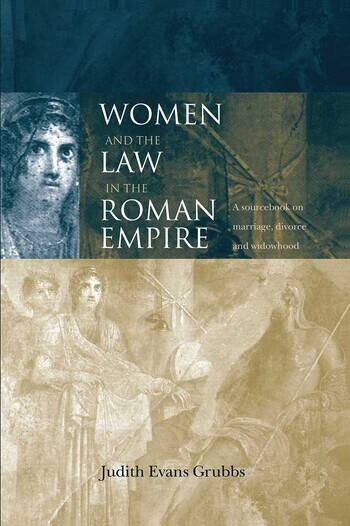 Women and the Law in the Roman Empire A Sourcebook on Marriage, Divorce and Widowhood book cover