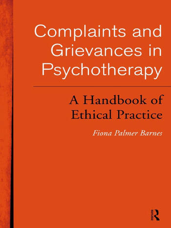 Complaints and Grievances in Psychotherapy A Handbook of Ethical Practice book cover