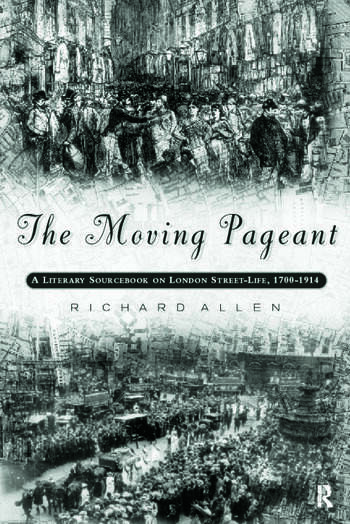 The Moving Pageant A Literary Sourcebook on London Street Life, 1700-1914 book cover