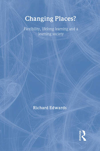 Changing Places? Flexibility, Lifelong Learning and a Learning Society book cover