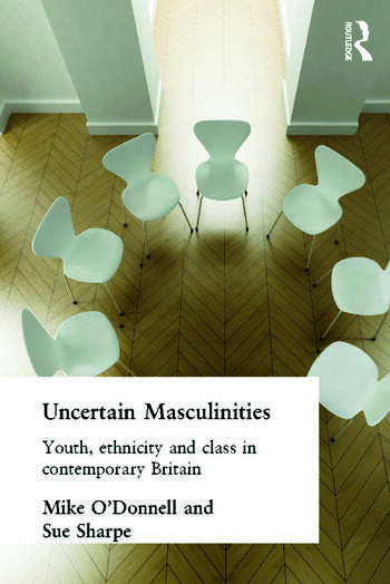 Uncertain Masculinities Youth, Ethnicity and Class in Contemporary Britain book cover