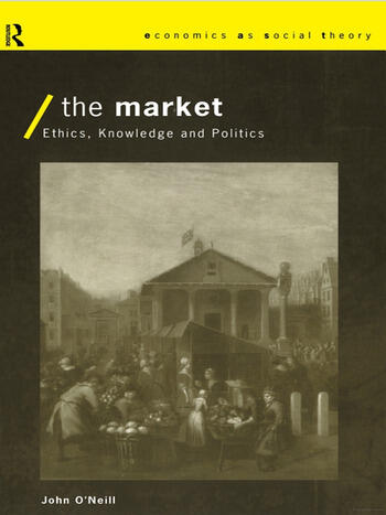 The Market Ethics, Knowledge and Politics book cover