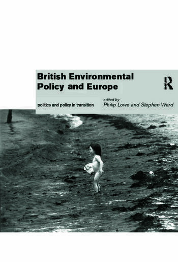 British Environmental Policy and Europe Politics and Policy in Transition book cover