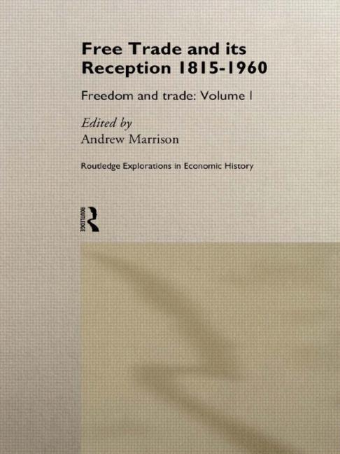 Free Trade and its Reception 1815-1960 Freedom and Trade: Volume One book cover