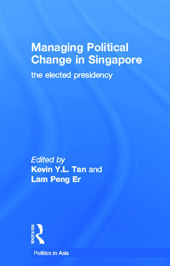 Managing Political Change in Singapore The Elected Presidency book cover