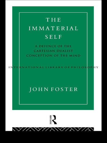 The Immaterial Self A Defence of the Cartesian Dualist Conception of the Mind book cover