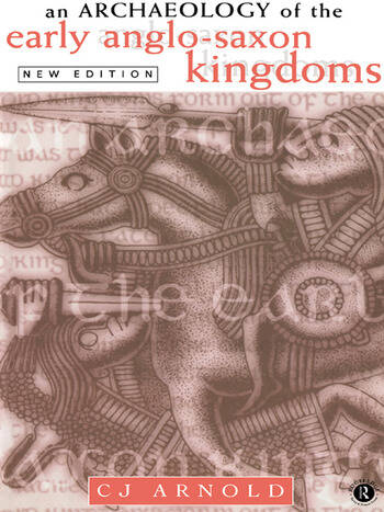 An Archaeology of the Early Anglo-Saxon Kingdoms book cover