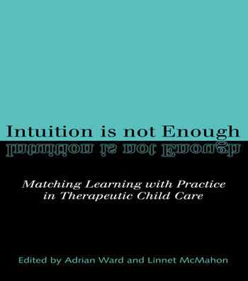 Intuition is not Enough Matching Learning with Practice in Therapeutic Child Care book cover