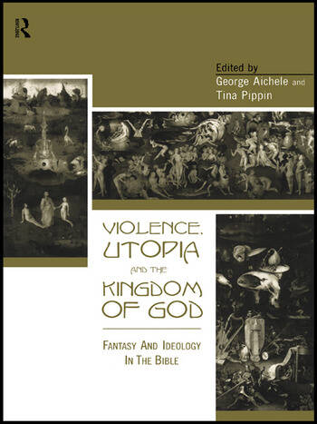 Violence, Utopia and the Kingdom of God Fantasy and Ideology in the Bible book cover