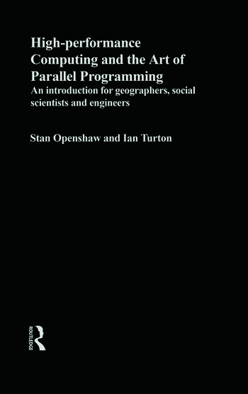 High Performance Computing and the Art of Parallel Programming An Introduction for Geographers, Social Scientists and Engineers book cover