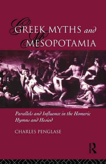 Greek Myths and Mesopotamia Parallels and Influence in the Homeric Hymns and Hesiod book cover