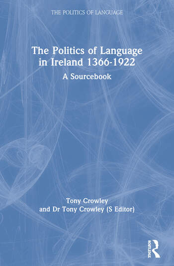 The Politics of Language in Ireland 1366-1922 A Sourcebook book cover