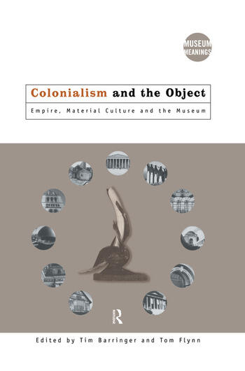 Colonialism and the Object Empire, Material Culture and the Museum book cover