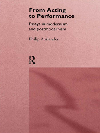From Acting to Performance Essays in Modernism and Postmodernism book cover