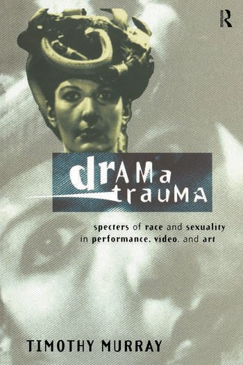 Drama Trauma Specters of Race and Sexuality in Performance, Video and Art book cover