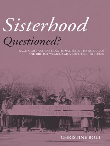Sisterhood Questioned Race, Class and Internationalism in the American and British Women's Movements c. 1880s - 1970s book cover