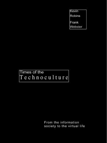Times of the Technoculture From the Information Society to the Virtual Life book cover