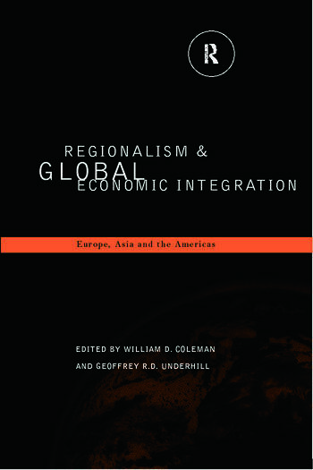 Regionalism and Global Economic Integration Europe, Asia and the Americas book cover