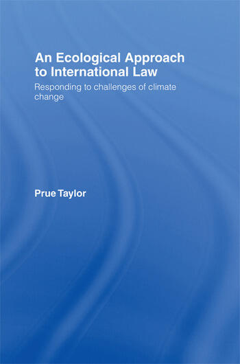 An Ecological Approach to International Law Responding to the Challenges of Climate Change book cover
