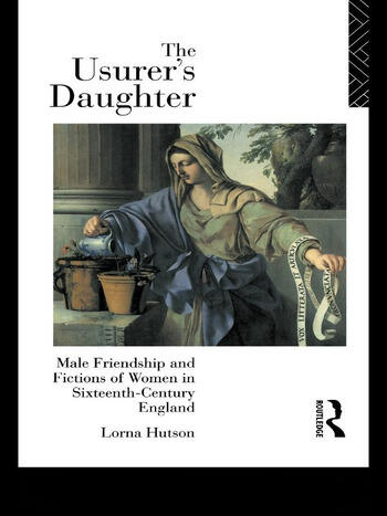 The Usurer's Daughter Male Friendship and Fictions of Women in 16th Century England book cover