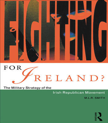 Fighting for Ireland? The Military Strategy of the Irish Republican Movement book cover