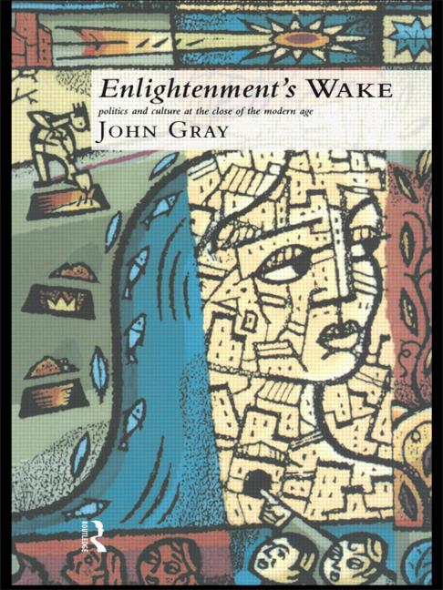 Enlightenment's Wake Politics and Culture at the Close of the Modern Age book cover