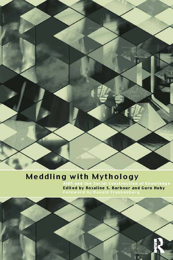 Meddling with Mythology AIDS and the Social Construction of Knowledge book cover