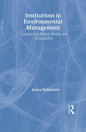 Institutions in Environmental Management Constructing Mental Models and Sustainability book cover