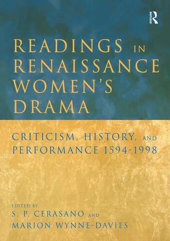 Readings in Renaissance Women's Drama Criticism, History, and Performance 1594-1998 book cover