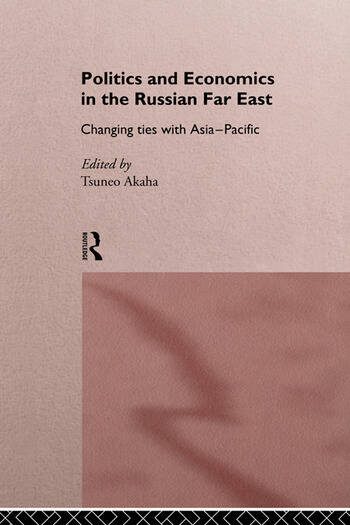 Politics and Economics in the Russian Far East Changing Ties with Asia-Pacific book cover