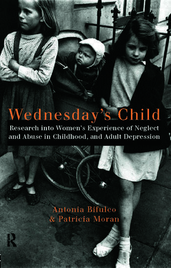 Wednesday's Child Research into Women's Experience of Neglect and Abuse in Childhood and Adult Depression book cover