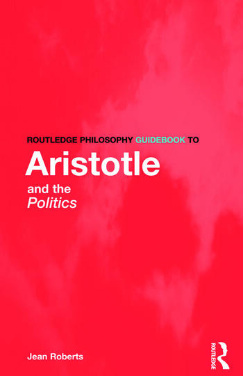 Routledge Philosophy Guidebook to Aristotle and the Politics book cover