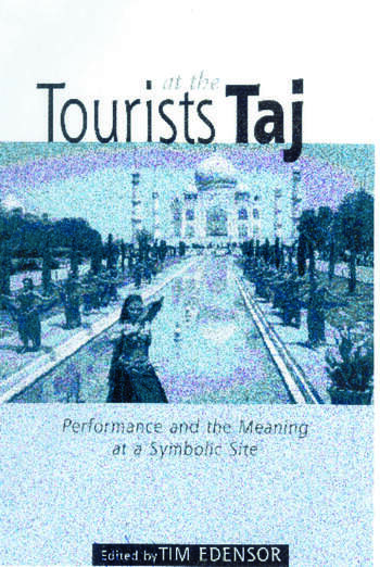 Tourists at the Taj Performance and Meaning at a Symbolic Site book cover