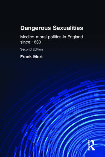 Dangerous Sexualities Medico-Moral Politics in England Since 1830 book cover
