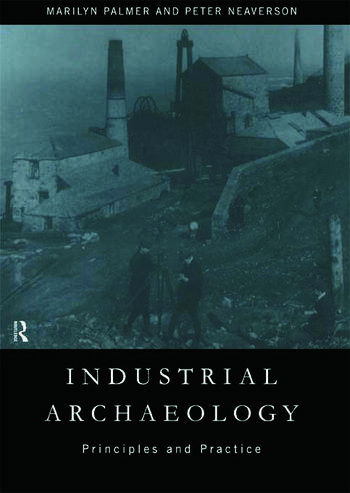 Industrial Archaeology Principles and Practice book cover