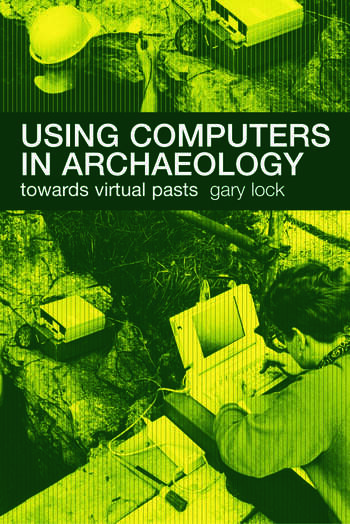 Using Computers in Archaeology Towards Virtual Pasts book cover