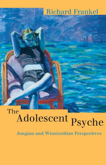 The Adolescent Psyche Jungian and Winnicottian Perspectives book cover