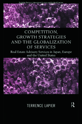 Competition, Growth Strategies and the Globalization of Services Real Estate Advisory Services in Japan, Europe and the US book cover